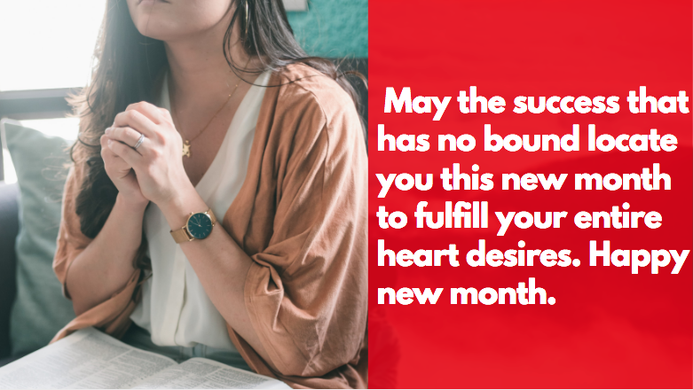🙏  May the success that has no bound locate you this new month to fulfill your entire heart desires. Happy new month.